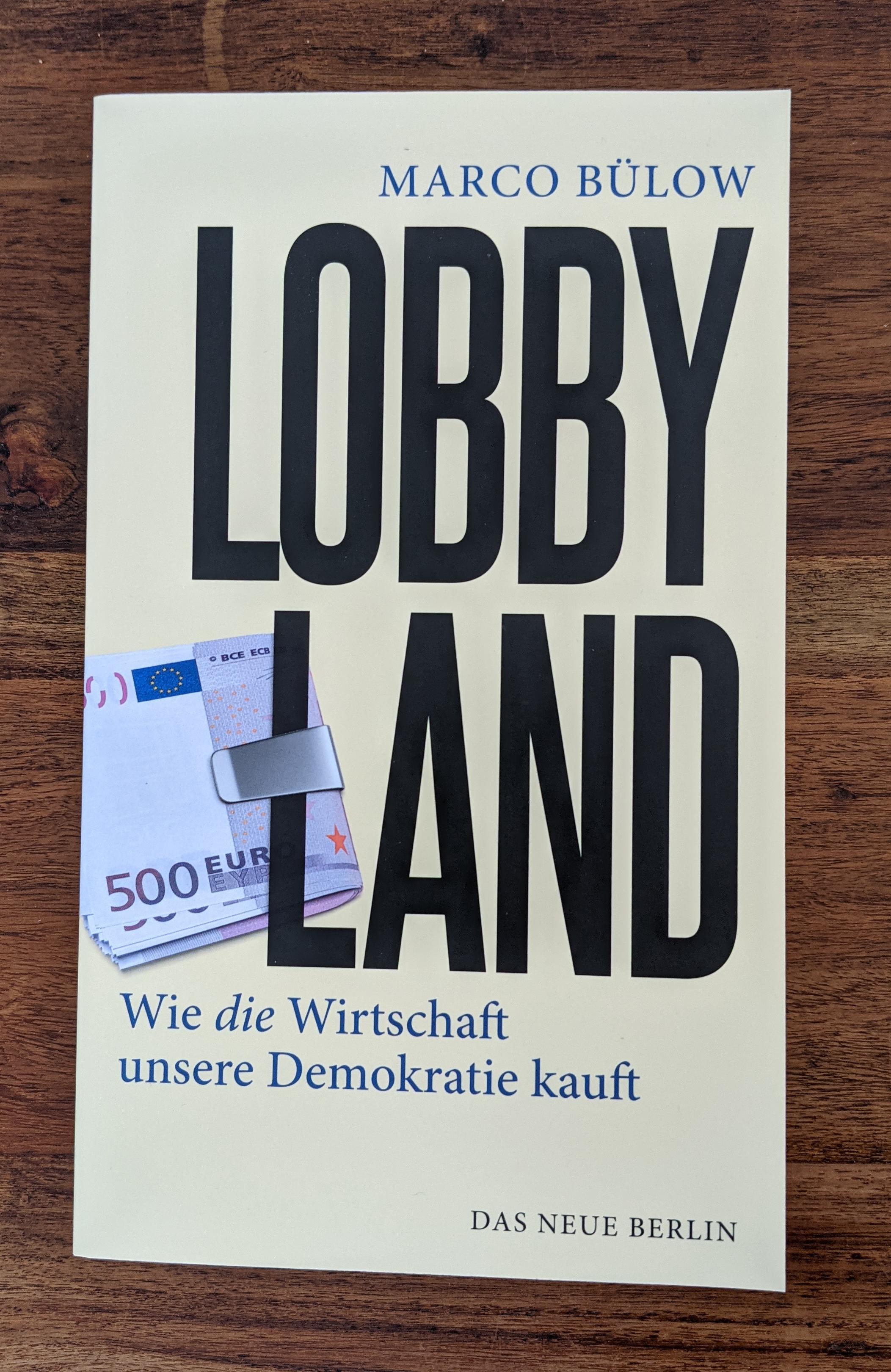 Lobbyland - Wie die Wirtschaft unsere Demokratie kauft von Marco Bülow